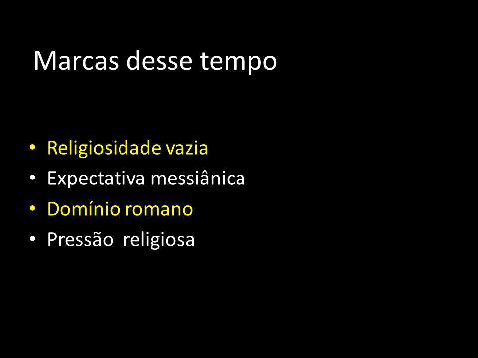 Marcas desse tempo Religiosidade vazia Expectativa messiânica