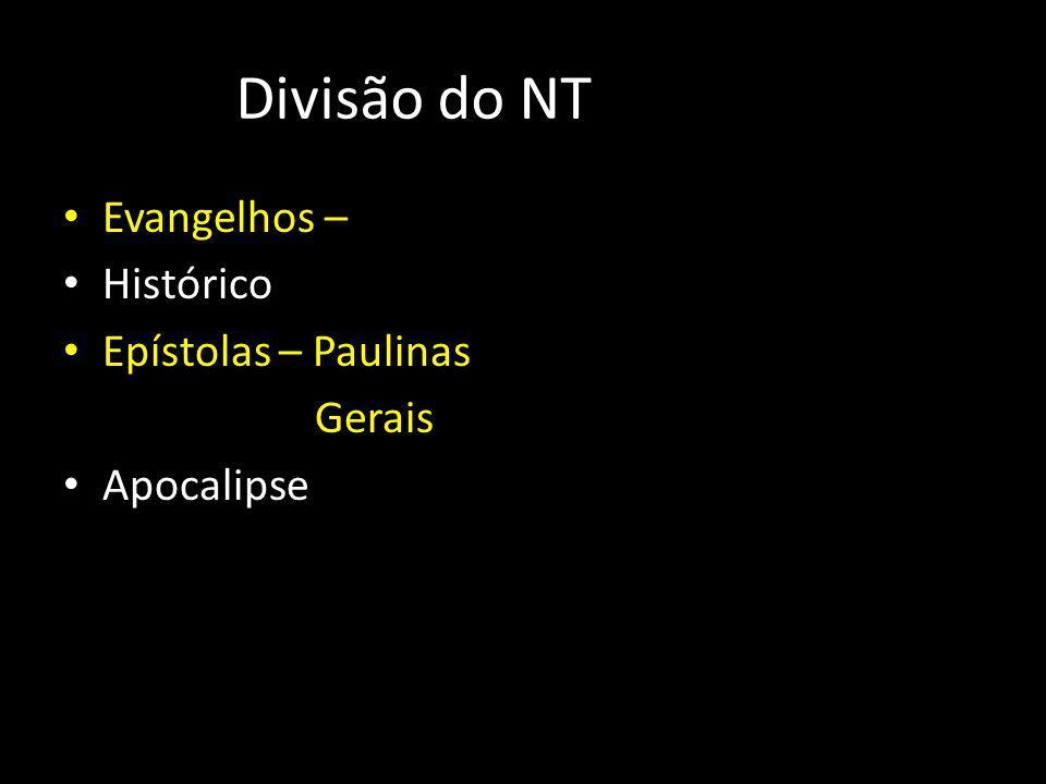 Divisão do NT Evangelhos – Histórico Epístolas – Paulinas Gerais