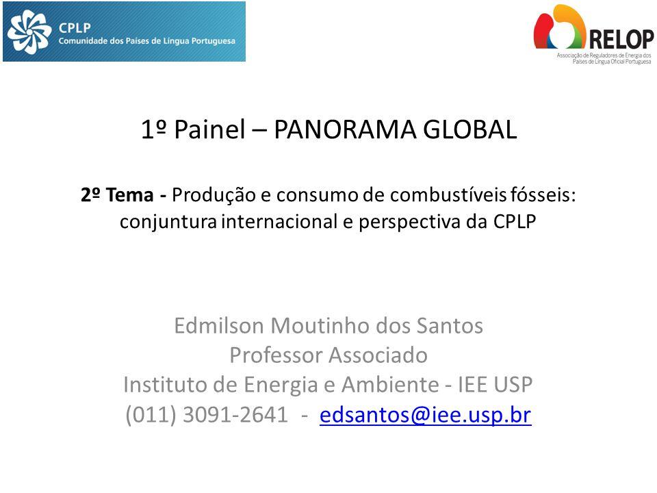 1º Painel – PANORAMA GLOBAL 2º Tema - Produção e consumo de combustíveis fósseis: conjuntura internacional e perspectiva da CPLP