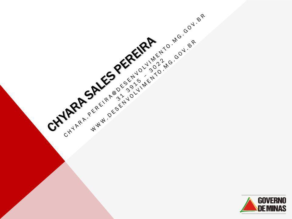Chyara Sales Pereira chyara.pereira@desenvolvimento.mg.gov.br 31 3915 – 3022 www.desenvolvimento.mg.gov.br.