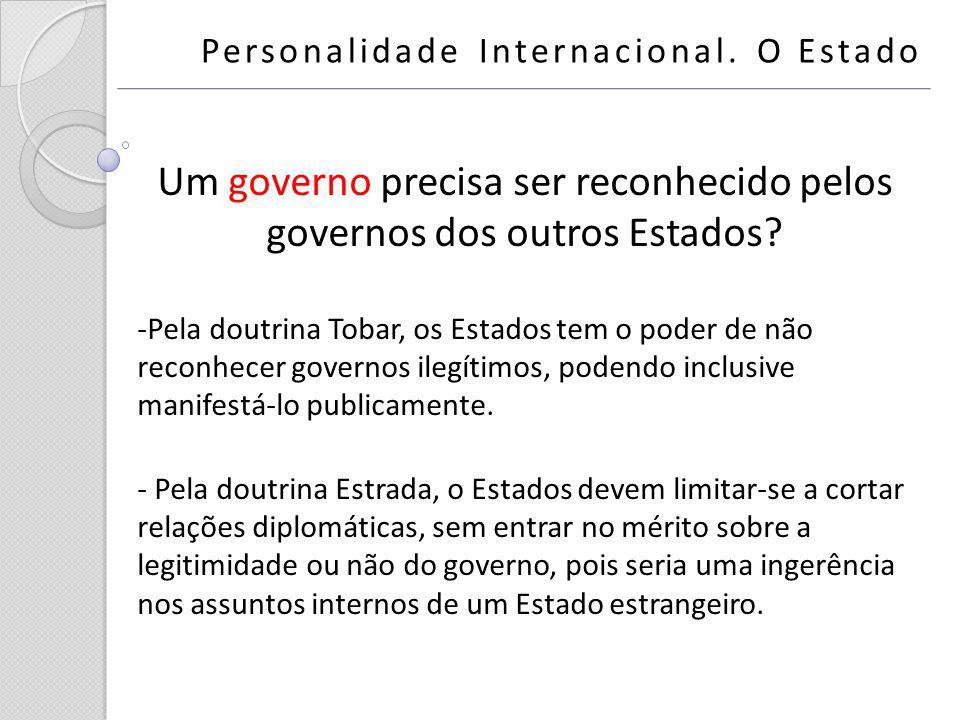 Um governo precisa ser reconhecido pelos governos dos outros Estados