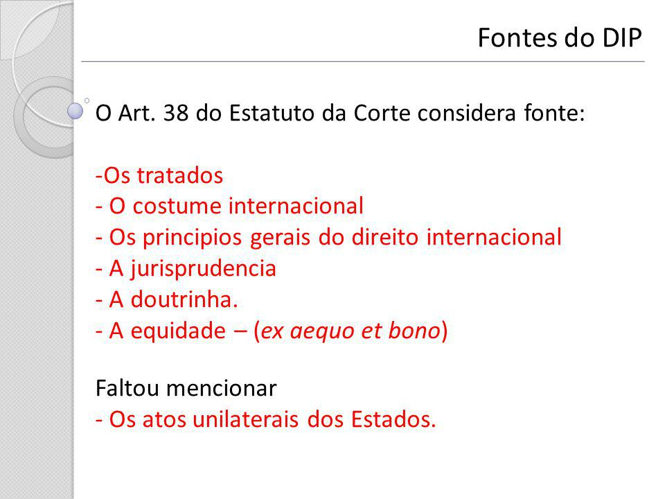 Fontes do DIP O Art. 38 do Estatuto da Corte considera fonte: