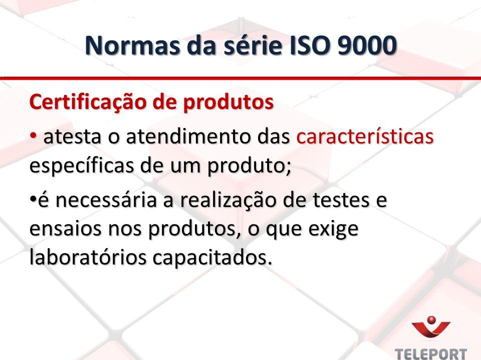 Normas da série ISO 9000 Certificação de produtos