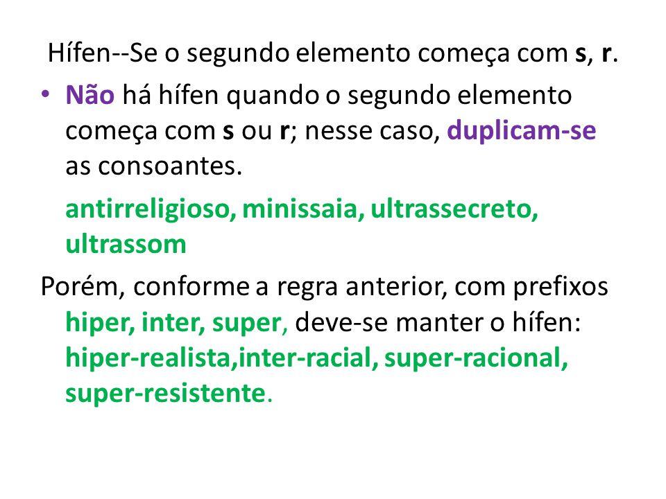 Hífen--Se o segundo elemento começa com s, r.