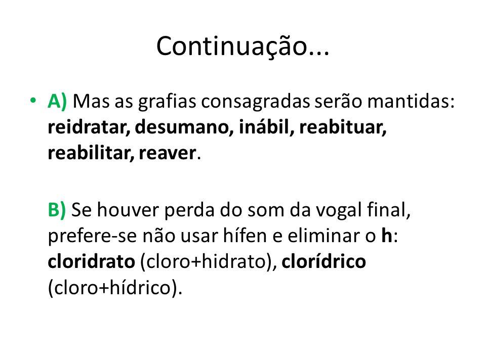 Continuação... A) Mas as grafias consagradas serão mantidas: reidratar, desumano, inábil, reabituar, reabilitar, reaver.