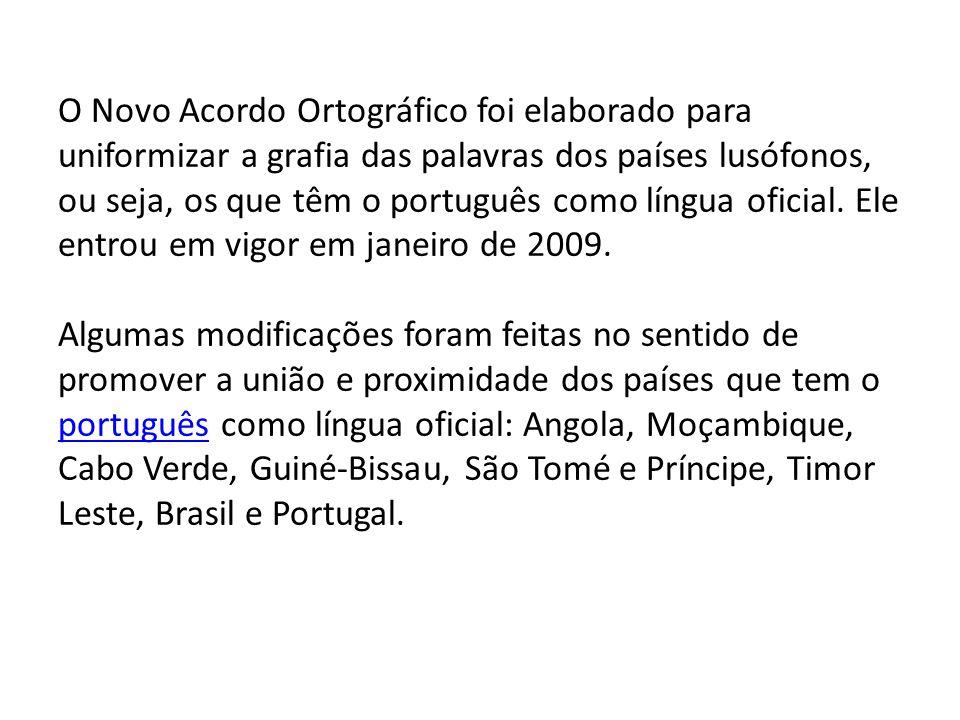 O Novo Acordo Ortográfico foi elaborado para uniformizar a grafia das palavras dos países lusófonos, ou seja, os que têm o português como língua oficial.
