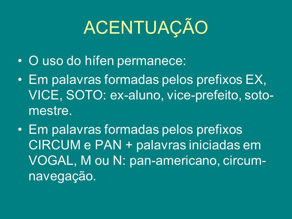 ACENTUAÇÃO O uso do hífen permanece: