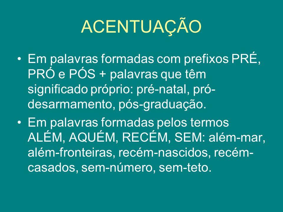 ACENTUAÇÃO Em palavras formadas com prefixos PRÉ, PRÓ e PÓS + palavras que têm significado próprio: pré-natal, pró-desarmamento, pós-graduação.