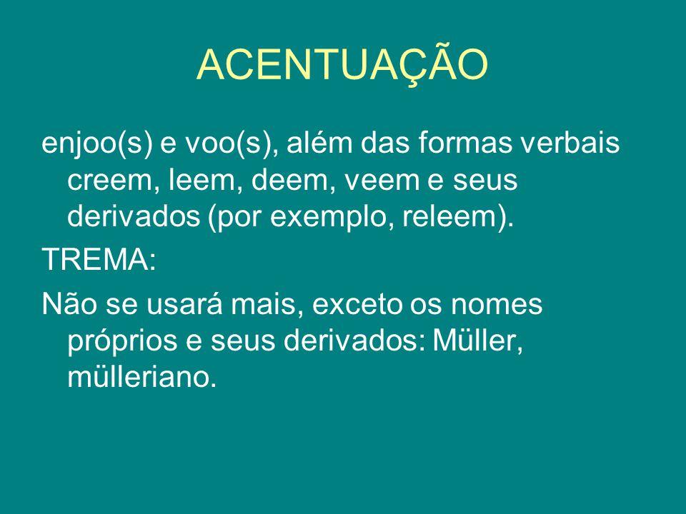 ACENTUAÇÃO enjoo(s) e voo(s), além das formas verbais creem, leem, deem, veem e seus derivados (por exemplo, releem).
