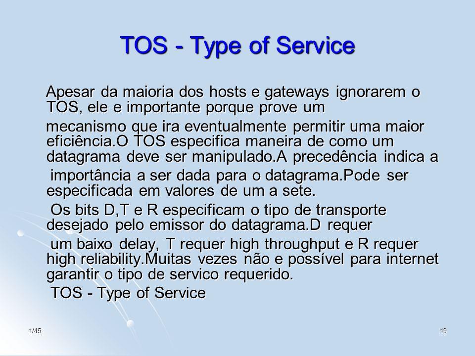 TOS - Type of Service Apesar da maioria dos hosts e gateways ignorarem o TOS, ele e importante porque prove um.