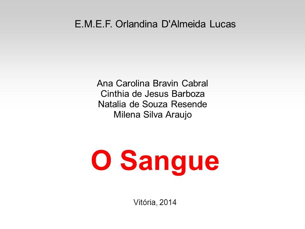O Sangue E.M.E.F. Orlandina D Almeida Lucas Ana Carolina Bravin Cabral