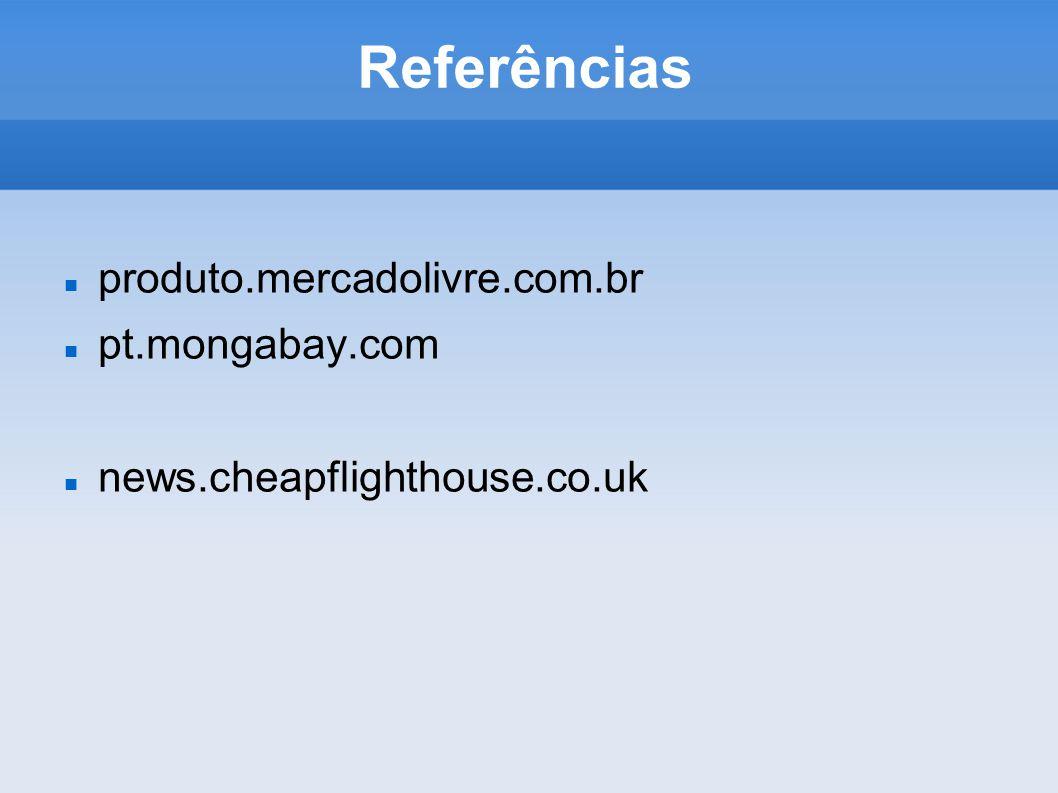 Referências produto.mercadolivre.com.br pt.mongabay.com