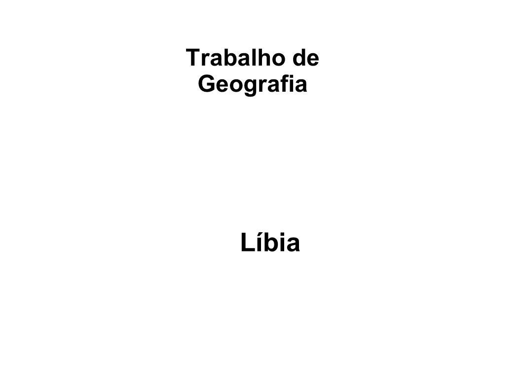 Trabalho de Geografia Líbia Nome: Betania Rosa e Samira Costa.