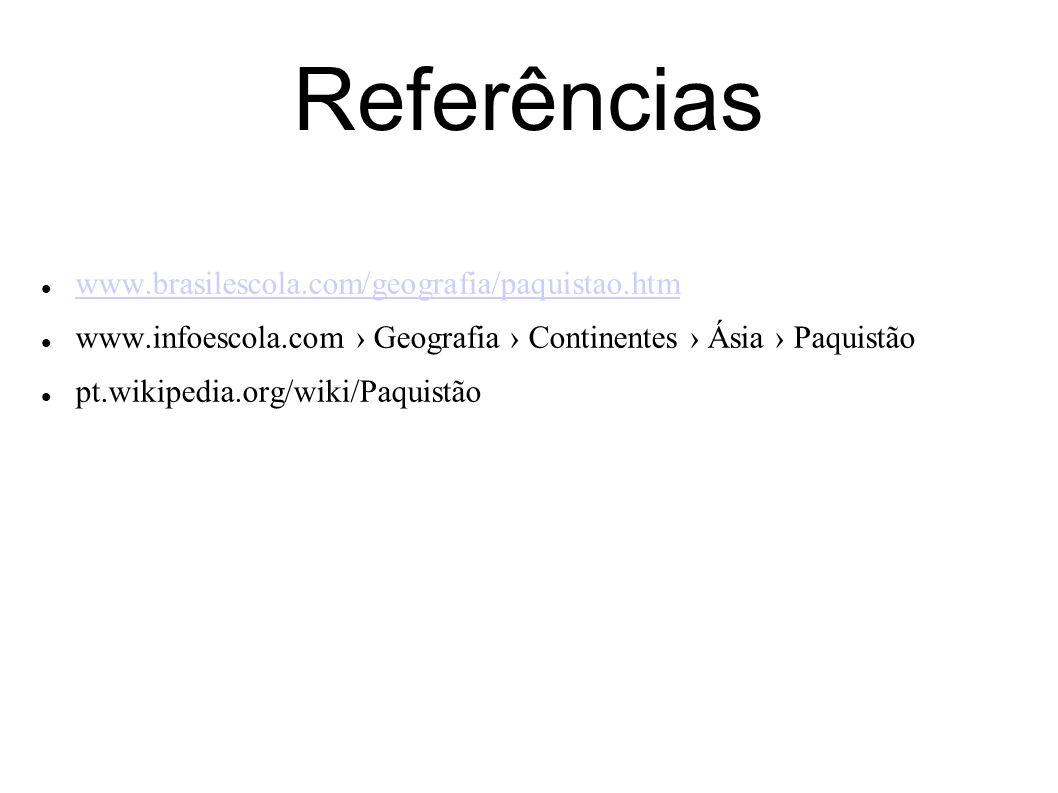 Referências www.brasilescola.com/geografia/paquistao.htm