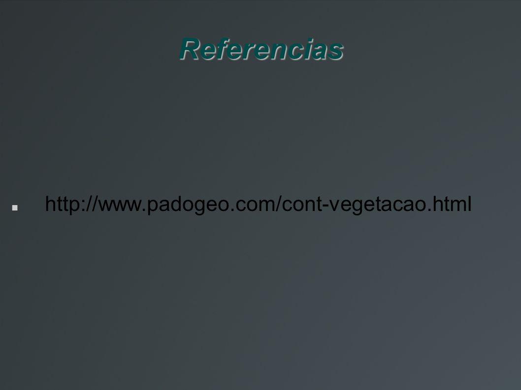 Referencias http://www.padogeo.com/cont-vegetacao.html