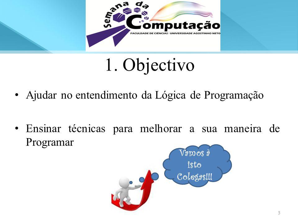 1. Objectivo Ajudar no entendimento da Lógica de Programação