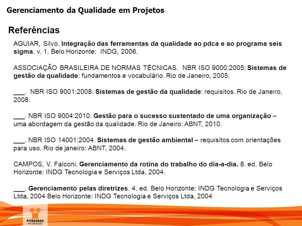 Referências AGUIAR, Silvo. Integração das ferramentas da qualidade ao pdca e ao programa seis sigma. v. 1. Belo Horizonte: INDG, 2006.
