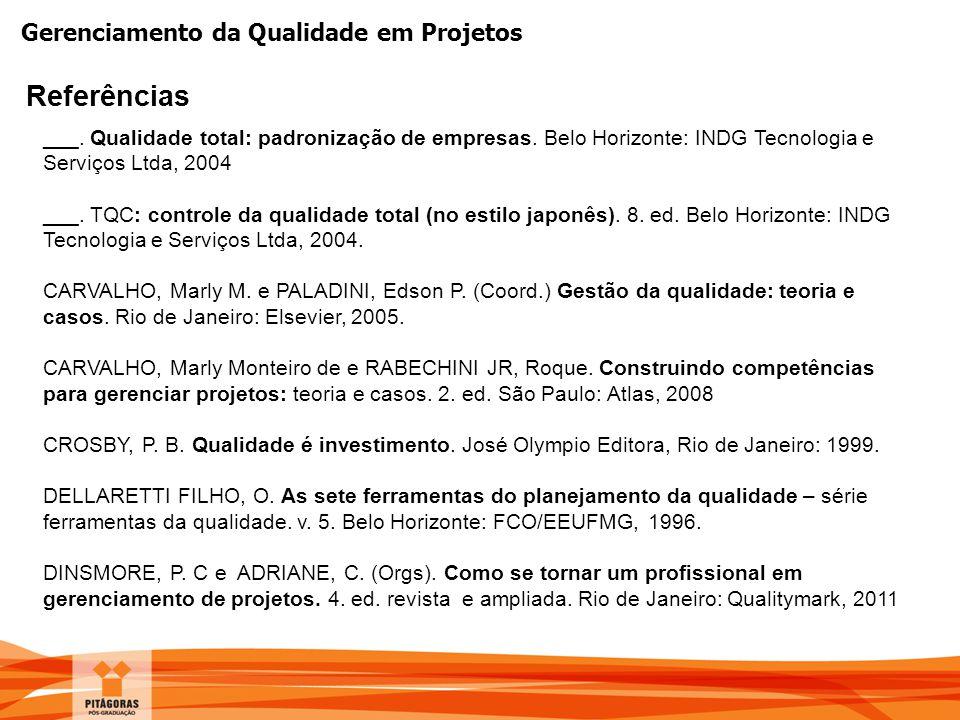 Referências ___. Qualidade total: padronização de empresas. Belo Horizonte: INDG Tecnologia e Serviços Ltda, 2004.