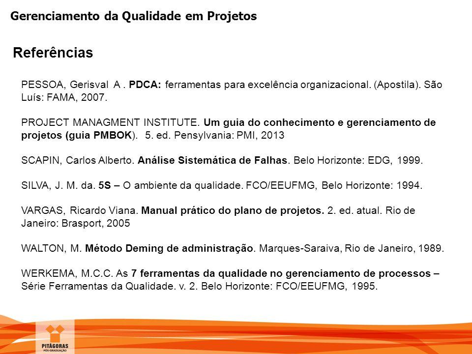 Referências PESSOA, Gerisval A . PDCA: ferramentas para excelência organizacional. (Apostila). São Luís: FAMA, 2007.