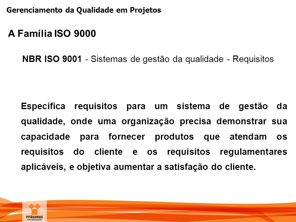 A Família ISO 9000 NBR ISO 9001 - Sistemas de gestão da qualidade - Requisitos.