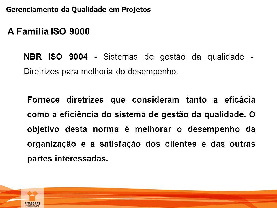 A Família ISO 9000 NBR ISO 9004 - Sistemas de gestão da qualidade - Diretrizes para melhoria do desempenho.