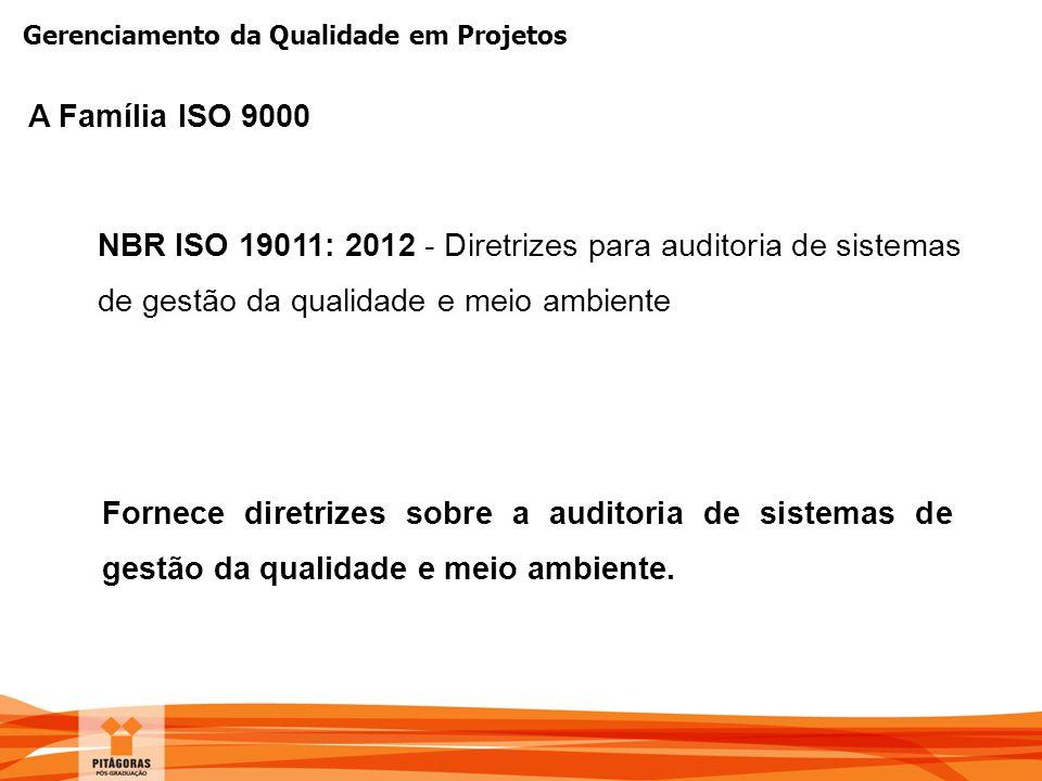 A Família ISO 9000 NBR ISO 19011: 2012 - Diretrizes para auditoria de sistemas de gestão da qualidade e meio ambiente.