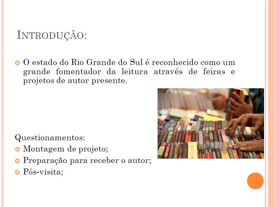 Introdução: O estado do Rio Grande do Sul é reconhecido como um grande fomentador da leitura através de feiras e projetos de autor presente.