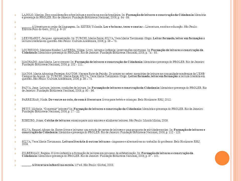 LAJOLO, Marisa. Dez considerações sobre leitura e escrita na escola brasileira. In: Formação de leitores e construção da Cidadania: Memória e presença do PROLER. Rio de Janeiro: Fundação Biblioteca Nacional, 2008, p. 84 - 89.