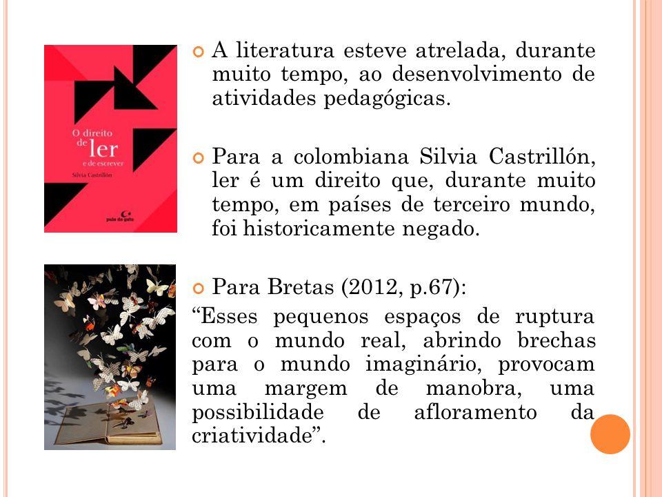 A literatura esteve atrelada, durante muito tempo, ao desenvolvimento de atividades pedagógicas.