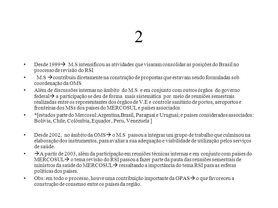 2 Desde 1999 M.S intensificou as atividades que visaram consolidar as posições do Brasil no processo de revisão do RSI.