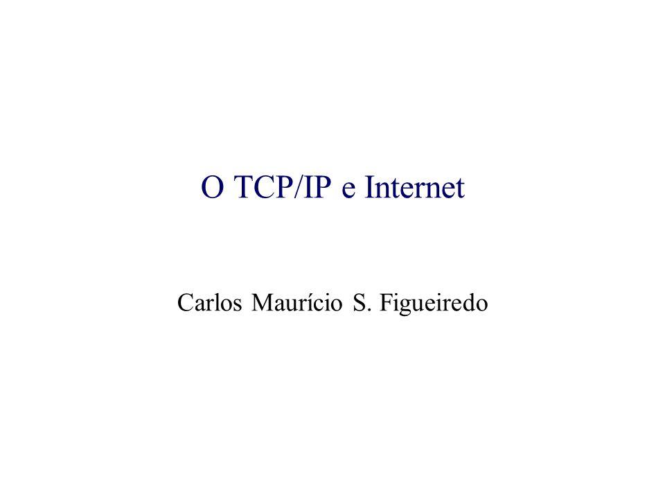 O TCP/IP e Internet Carlos Maurício S. Figueiredo