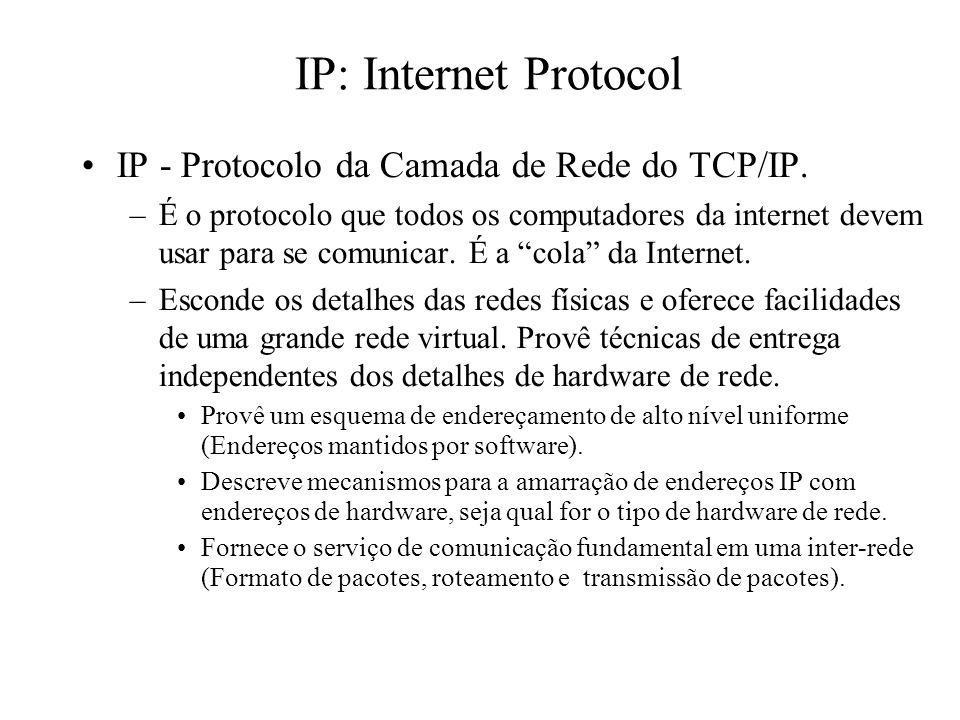 IP: Internet Protocol IP - Protocolo da Camada de Rede do TCP/IP.