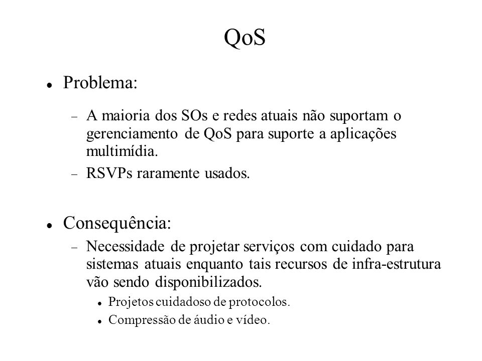 QoS Problema: Consequência: