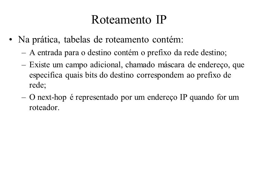 Roteamento IP Na prática, tabelas de roteamento contém: