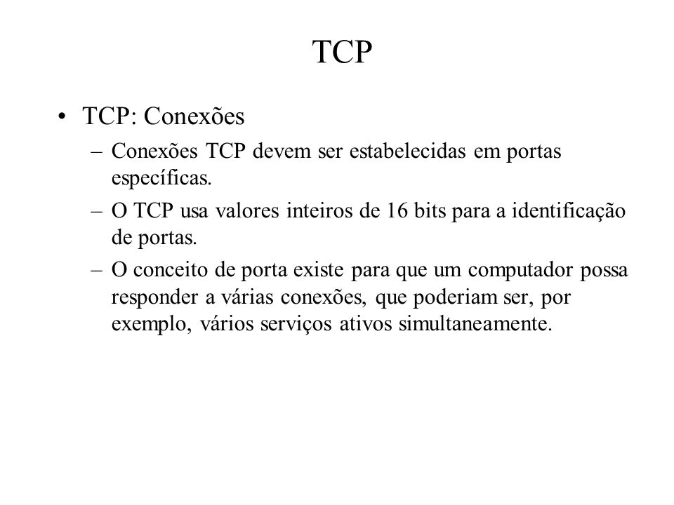 TCP TCP: Conexões. Conexões TCP devem ser estabelecidas em portas específicas.
