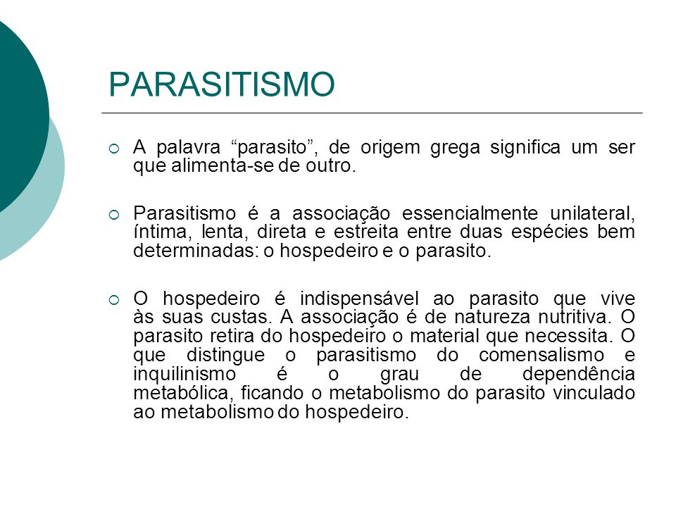 PARASITISMO A palavra parasito , de origem grega significa um ser que alimenta-se de outro.