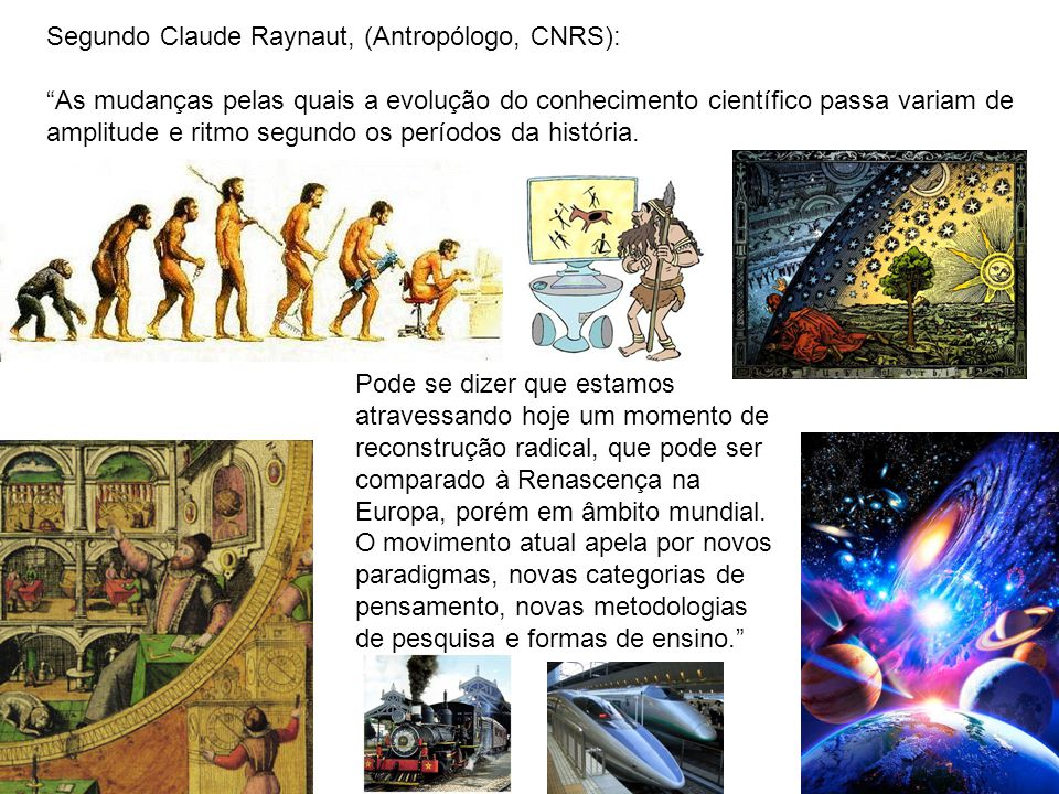 Segundo Claude Raynaut, (Antropólogo, CNRS):