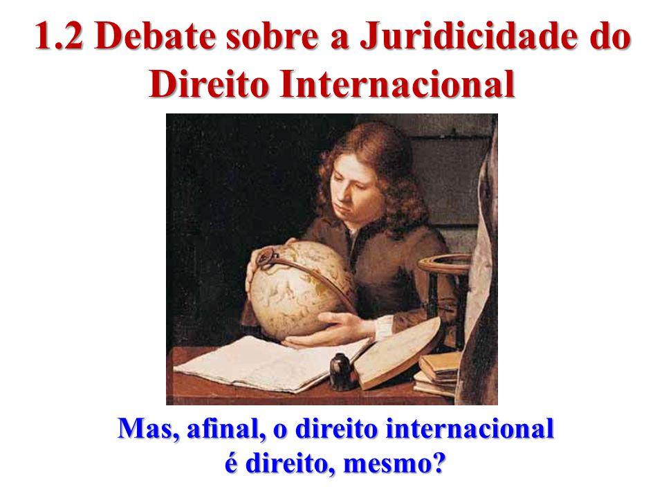1.2 Debate sobre a Juridicidade do Direito Internacional