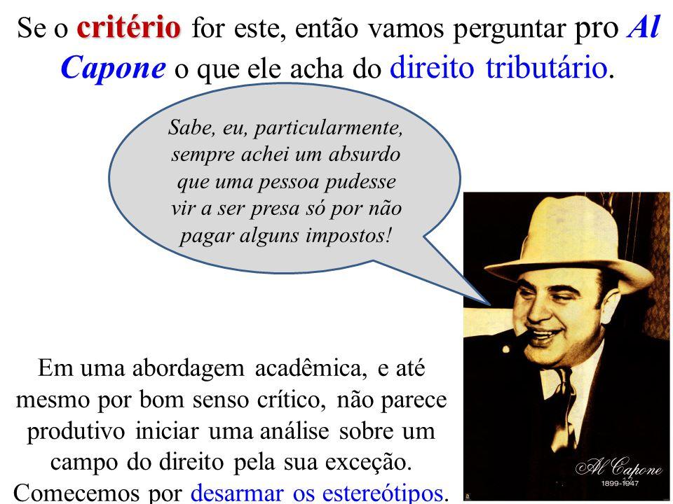 Se o critério for este, então vamos perguntar pro Al Capone o que ele acha do direito tributário.