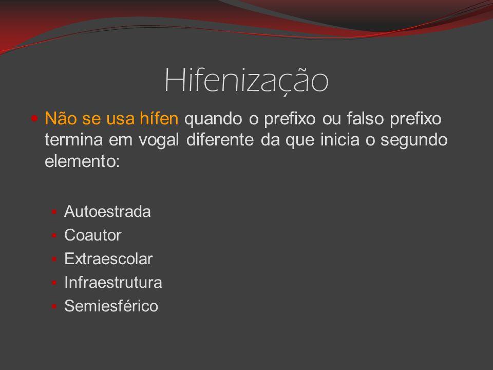 Hifenização Não se usa hífen quando o prefixo ou falso prefixo termina em vogal diferente da que inicia o segundo elemento: