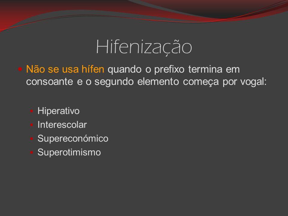 Hifenização Não se usa hífen quando o prefixo termina em consoante e o segundo elemento começa por vogal: