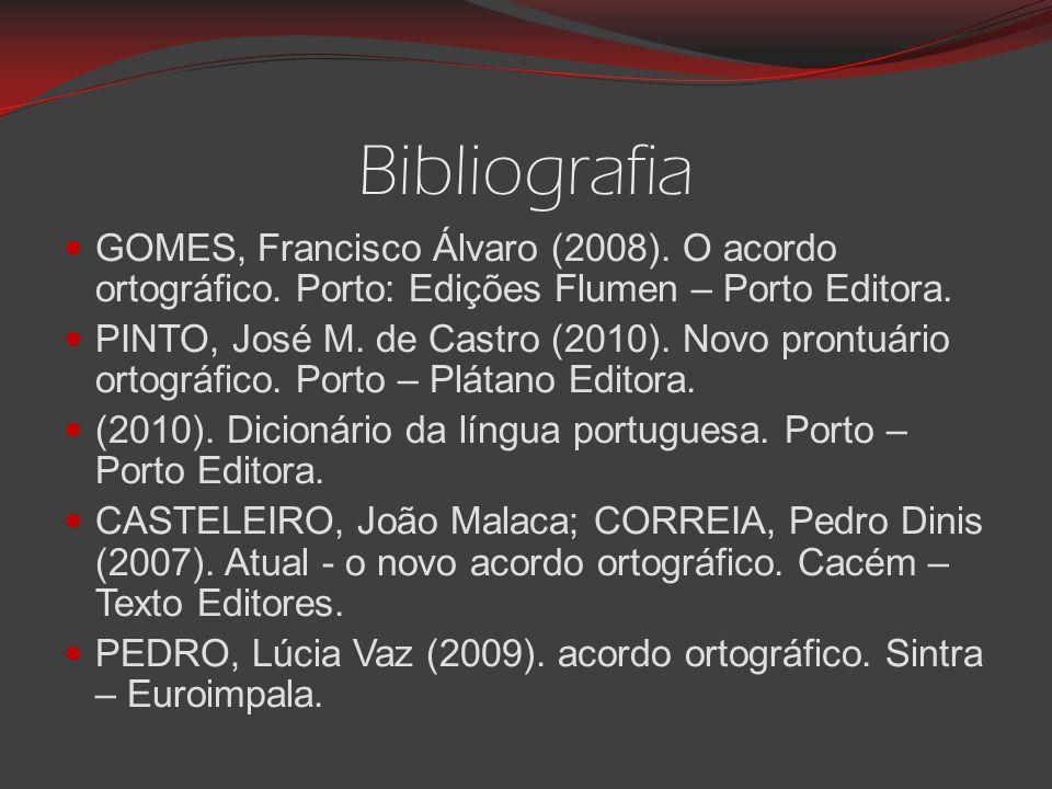 Bibliografia GOMES, Francisco Álvaro (2008). O acordo ortográfico. Porto: Edições Flumen – Porto Editora.