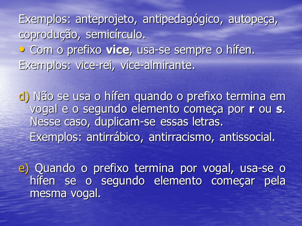 Exemplos: anteprojeto, antipedagógico, autopeça,