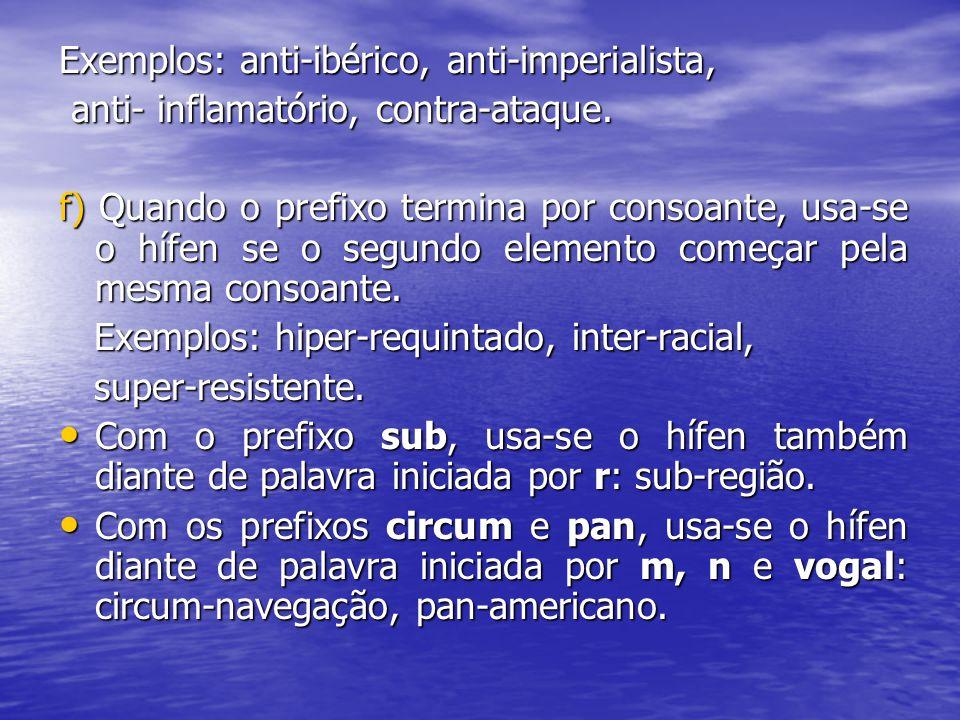 Exemplos: anti-ibérico, anti-imperialista,