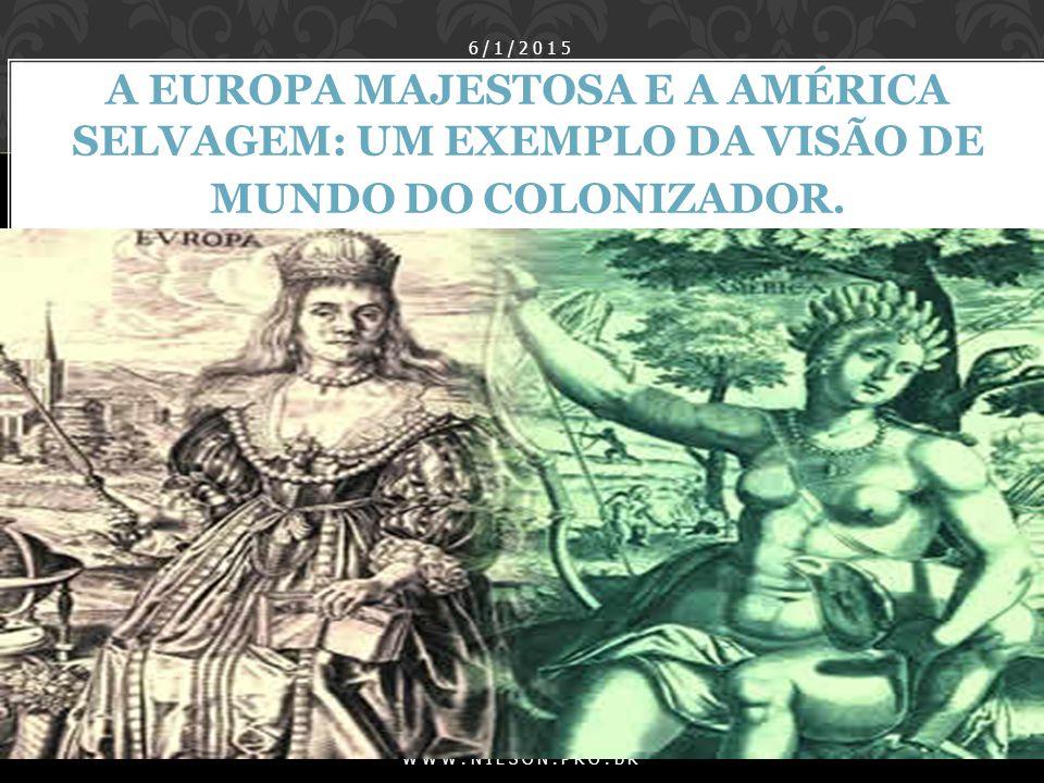 07/04/2017 A EUROPA MAJESTOSA E A AMÉRICA SELVAGEM: UM EXEMPLO DA VISÃO DE MUNDO DO COLONIZADOR.