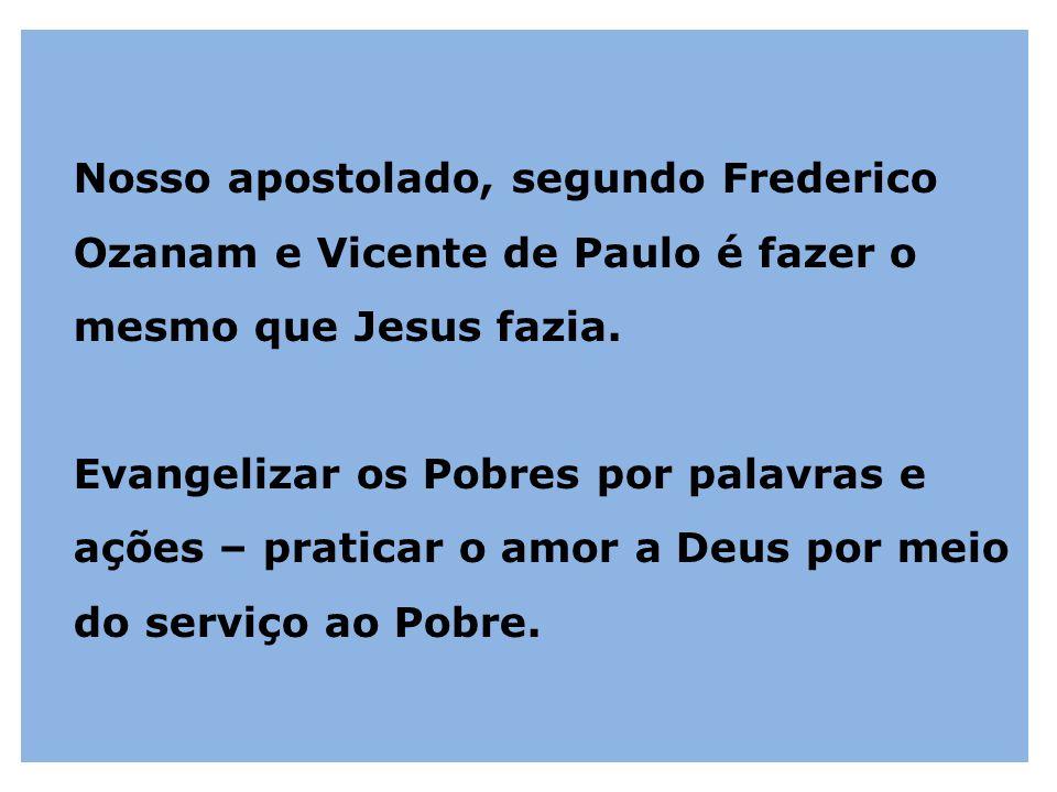 Nosso apostolado, segundo Frederico Ozanam e Vicente de Paulo é fazer o mesmo que Jesus fazia.