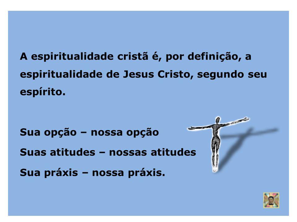 A espiritualidade cristã é, por definição, a espiritualidade de Jesus Cristo, segundo seu espírito.