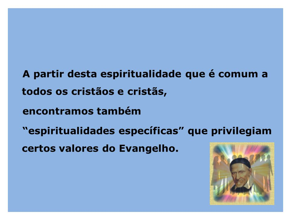 A partir desta espiritualidade que é comum a todos os cristãos e cristãs,