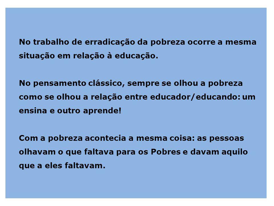 No trabalho de erradicação da pobreza ocorre a mesma situação em relação à educação.