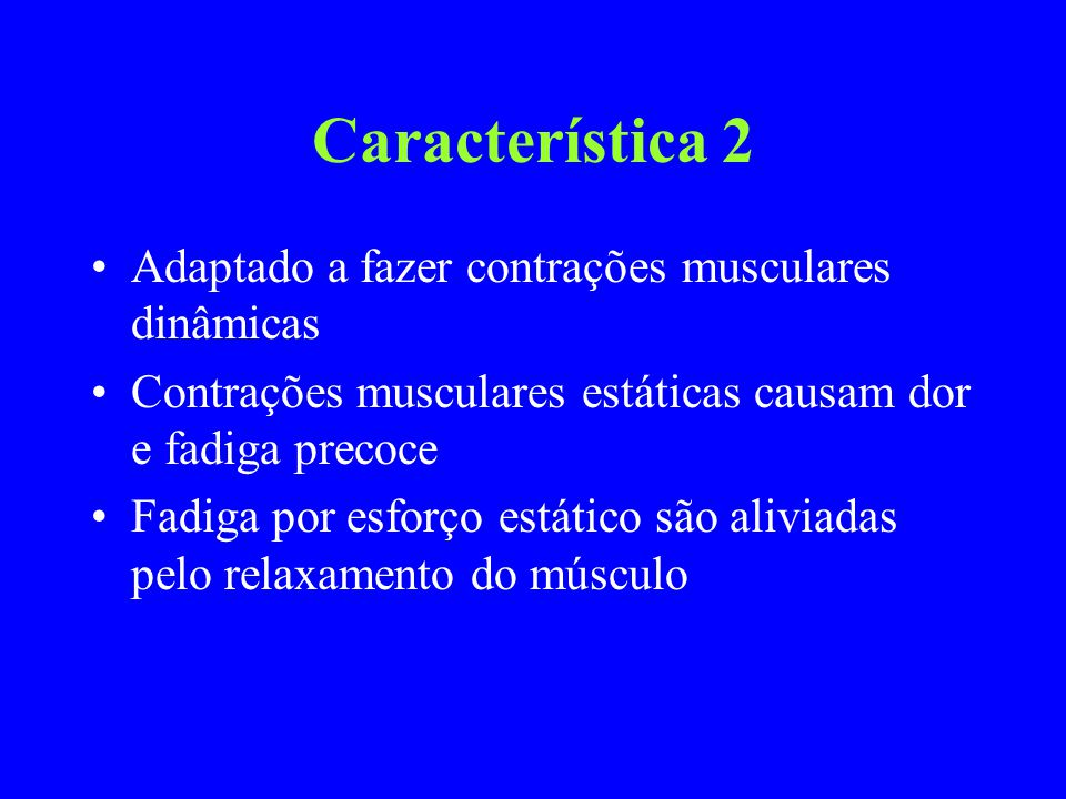 Característica 2 Adaptado a fazer contrações musculares dinâmicas